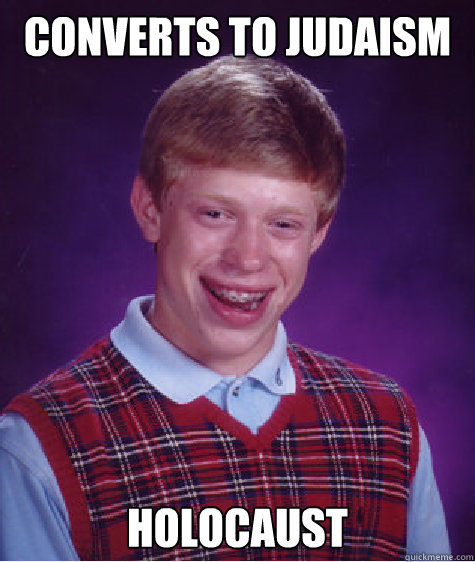 converts to judaism Holocaust Caption 3 goes here - converts to judaism Holocaust Caption 3 goes here  Bad Luck Brian