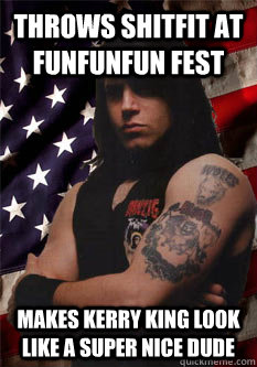 throws shitfit at funfunfun fest makes kerry king look like a super nice dude  Scumbag Danzig