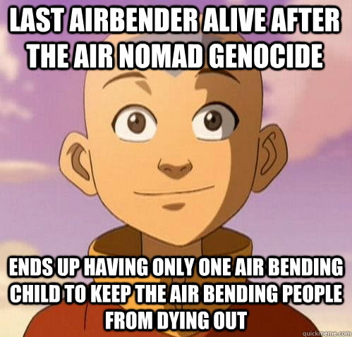 last airbender alive after the air nomad genocide ends up having only one air bending child to keep the air bending people from dying out