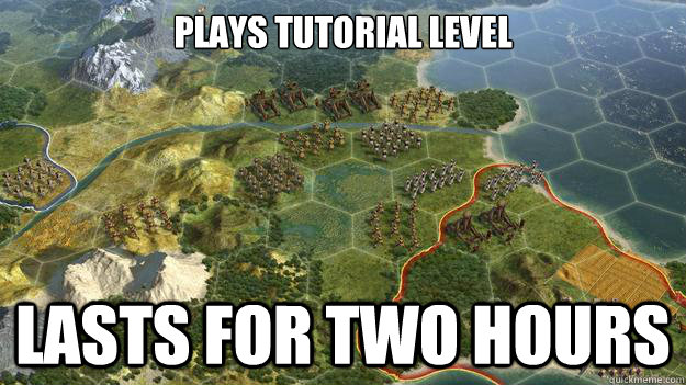 Plays Tutorial Level Lasts for two hours - Plays Tutorial Level Lasts for two hours  Civilization V