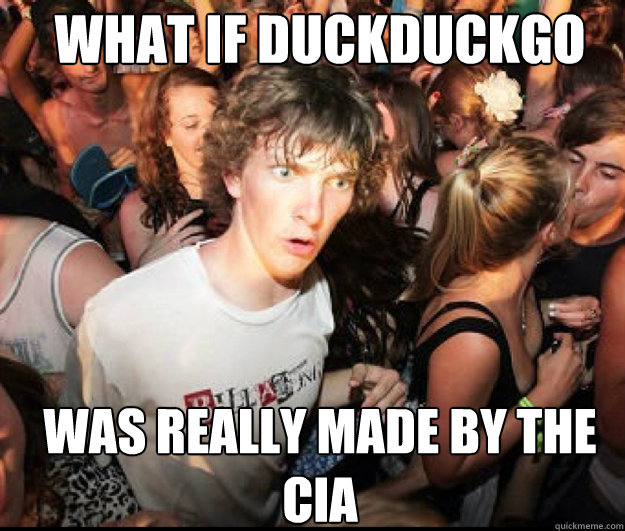 What if duckDuckGo  Was really made by the CIA