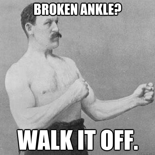 Broken ankle? Walk it off. - Broken ankle? Walk it off.  Misc