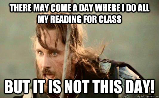 there may come a day where i do all my reading for class but it is not this day!