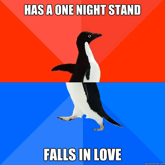 Has a one night stand Falls in love - Has a one night stand Falls in love  Socially Awesome Awkward Penguin