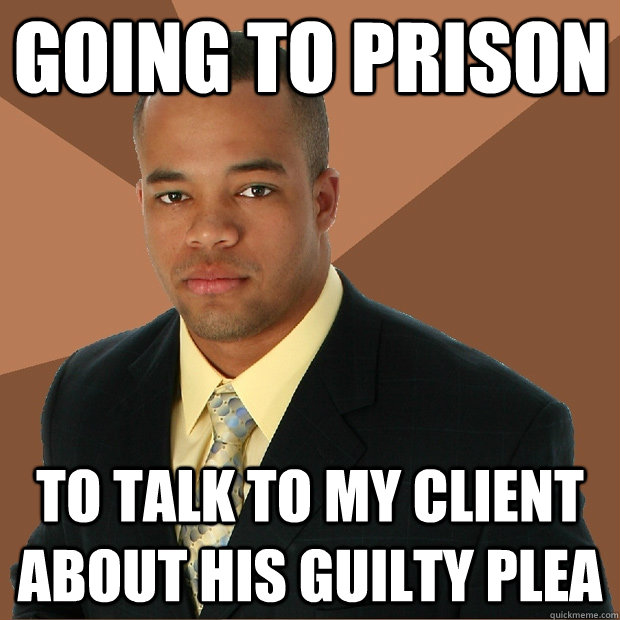 Going to prison to talk to my client about his guilty plea - Going to prison to talk to my client about his guilty plea  Successful Black Man