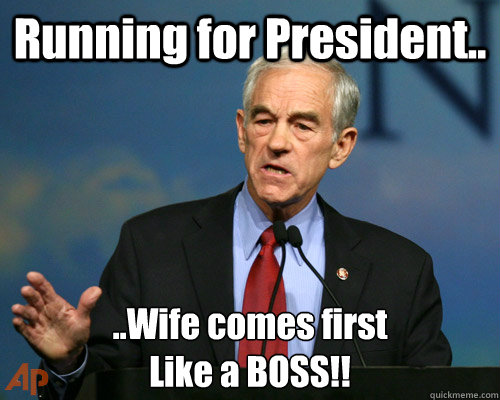 Running for President.. ..Wife comes first Like a BOSS!!