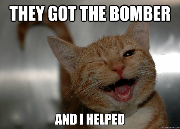 They got the bomber And I helped - They got the bomber And I helped  Cheer up Cat