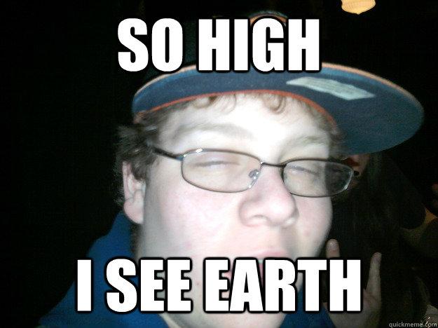 So high I see earth