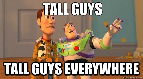 TALL GUYS TALL GUYS everywhere