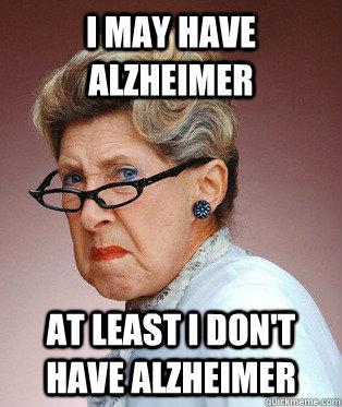 6d217cb30bca63dd41200f7de5bcb131fb2109f03bbc3a99072c96d0a26c2dba i may have alzheimer at least i don't have alzheimer easily
