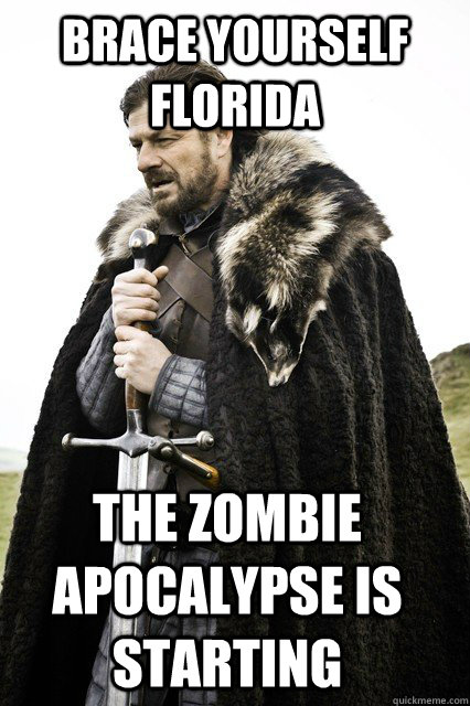 brace yourself florida the zombie apocalypse is starting