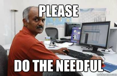 please do the needful  Indian programmer