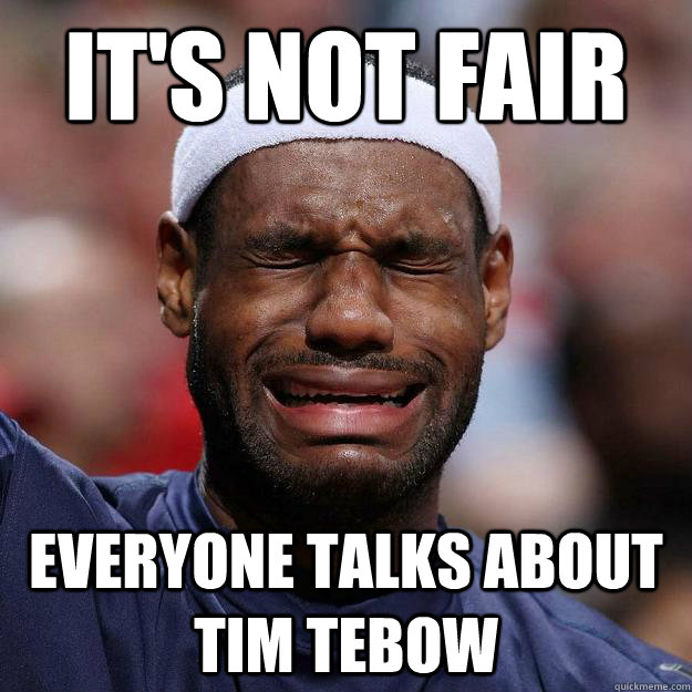 it's not fair everyone talks about tim tebow  Lebron Crying