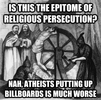 Is this the epitome of religious persecution? Nah, atheists putting up billboards is much worse