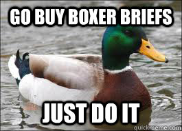 Go buy boxer briefs just do it - Go buy boxer briefs just do it  Good Advice Duck