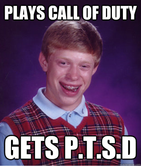 plays Call of Duty Gets P.T.S.D - plays Call of Duty Gets P.T.S.D  Bad Luck Brian