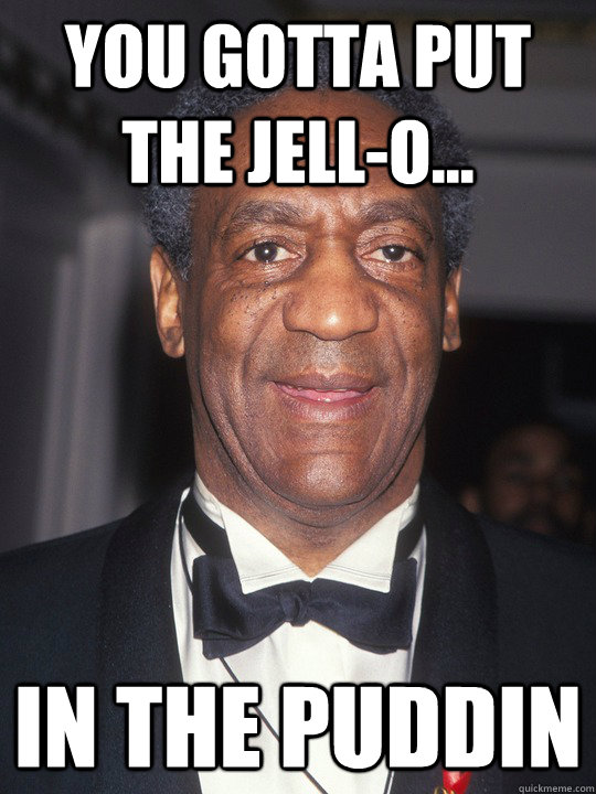 You Gotta Put the Jell-O... In The Puddin - You Gotta Put the Jell-O... In The Puddin  Bill Cosby