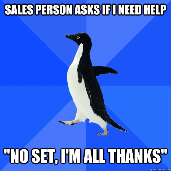 Sales person asks if I need help