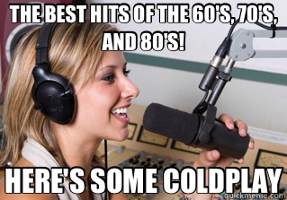 THE BEST HITS OF THE 60'S, 70'S, AND 80'S! HERE'S SOME COLDPLAY - THE BEST HITS OF THE 60'S, 70'S, AND 80'S! HERE'S SOME COLDPLAY  scumbag radio dj