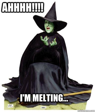 6d4105aa8c6f23d4b12d3ba8ce28138fa2b5e75cd7bbb6caa573f714fda27aa3 ahhhh!!!! i'm melting melting wicked witch quickmeme