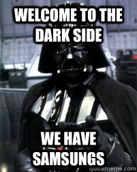 Welcome to the dark side We have samsungs - Welcome to the dark side We have samsungs  Badass Darth Vader