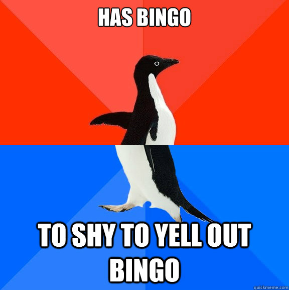 has bingo to shy to yell out bingo - has bingo to shy to yell out bingo  Socially Awesome Awkward Penguin