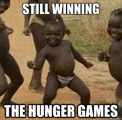 Still winning the hunger games - Still winning the hunger games  Third World Success