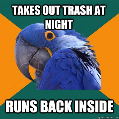 Takes out trash at night runs back inside - Takes out trash at night runs back inside  Paranoid Parrot
