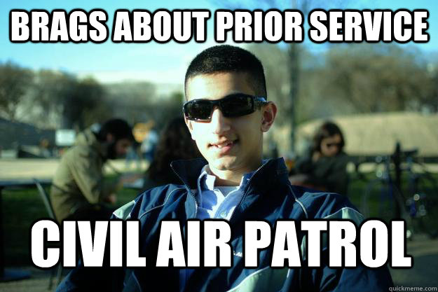 Brags about prior service Civil air patrol    Douchey AFROTC cadet