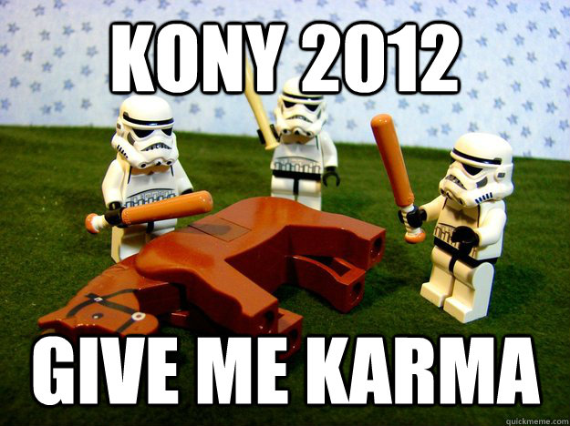 Kony 2012 give me karma