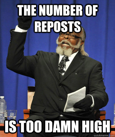 the number of reposts is too damn high - the number of reposts is too damn high  The Rent Is Too Damn High
