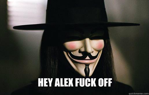 Hey Alex FUCK OFF  v for vendetta