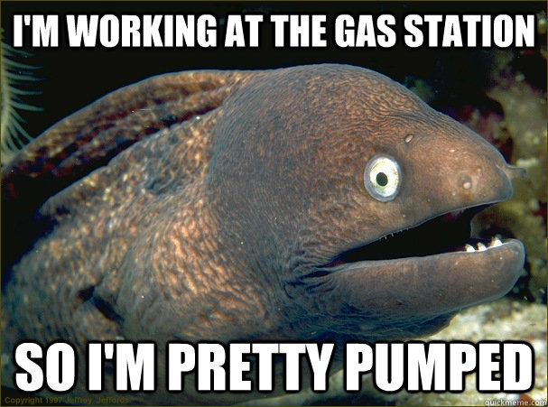 I'm working at the gas station So I'm pretty pumped - I'm working at the gas station So I'm pretty pumped  Misc