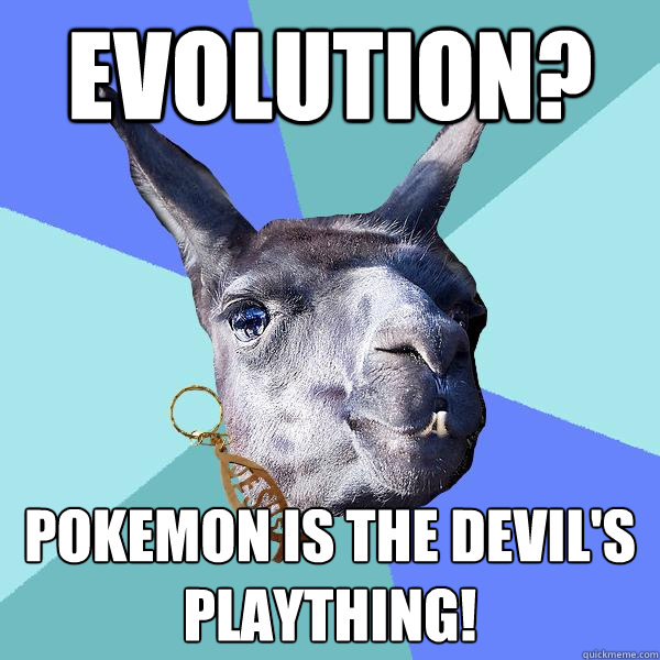 Evolution? Pokemon is the devil's plaything! - Evolution? Pokemon is the devil's plaything!  Christian Mama Llama