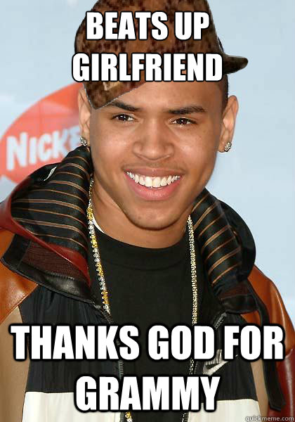 BEATS UP GIRLFRIEND THANKS GOD FOR GRAMMY - BEATS UP GIRLFRIEND THANKS GOD FOR GRAMMY  Scumbag Chris Brown
