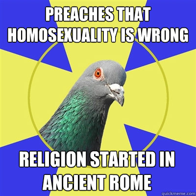Preaches that Homosexuality is wrong Religion started in ancient Rome  Religion Pigeon