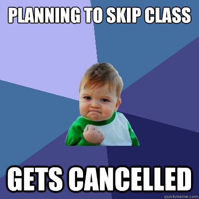 Planning to skip class  Gets cancelled - Planning to skip class  Gets cancelled  Success Kid