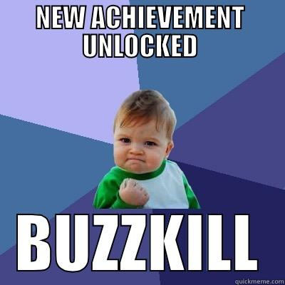 BUZZKILL LEVEL - NEW ACHIEVEMENT UNLOCKED BUZZKILL Success Kid