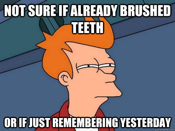 not sure if already brushed teeth or if just remembering yesterday - not sure if already brushed teeth or if just remembering yesterday  Futurama Fry