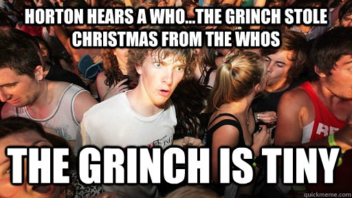 horton hears a who...the grinch stole christmas from the whos the grinch is tiny - horton hears a who...the grinch stole christmas from the whos the grinch is tiny  Sudden Clarity Clarence