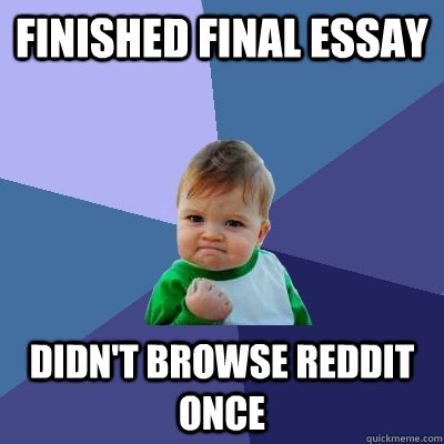 finished final essay  didn't browse reddit once  - finished final essay  didn't browse reddit once   Success Kid
