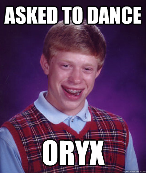 Asked to Dance ORYX - Asked to Dance ORYX  Bad Luck Brian