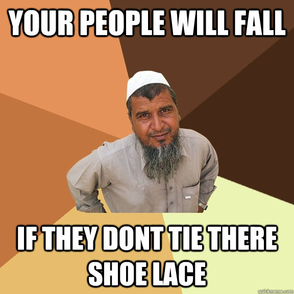 Your People Will Fall If they dont tie there shoe lace - Your People Will Fall If they dont tie there shoe lace  Ordinary Muslim Man