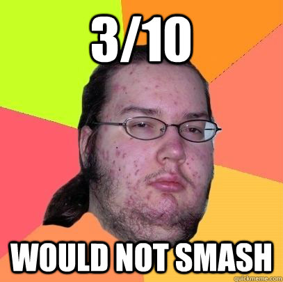 3/10 would not smash - 3/10 would not smash  advice neckbeard