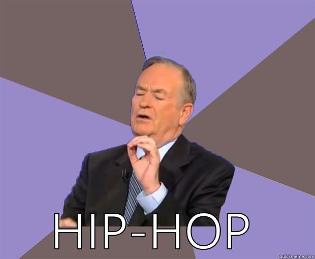 HIP-HOP Bill O Reilly