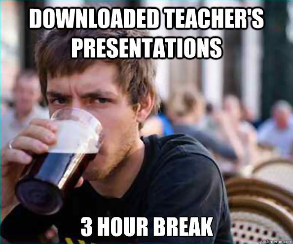 downloaded teacher's presentations 3 hour break - downloaded teacher's presentations 3 hour break  Lazy College Senior