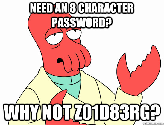 Need an 8 character password? why not z01d83rg?