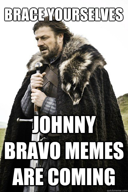 Brace yourselves JOhnny Bravo memes are coming - Brace yourselves JOhnny Bravo memes are coming  Misc