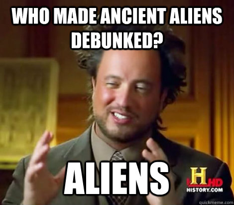 Who made Ancient Aliens Debunked? Aliens - Who made Ancient Aliens Debunked? Aliens  Aliens Dude