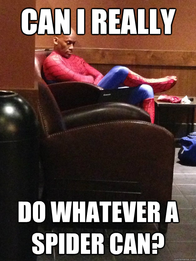 Can I really  Do whatever a spider can?